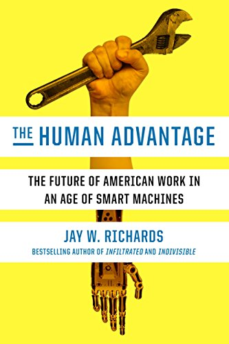 The Human Advantage: The Future of American Work in an Age of Smart Machines by [Richards, Jay W.]